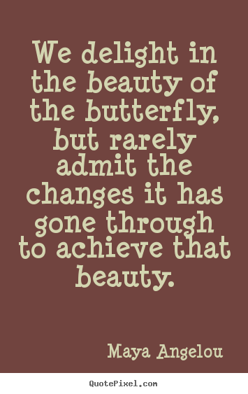 Quotes about inspirational - We delight in the beauty of the butterfly, but rarely..