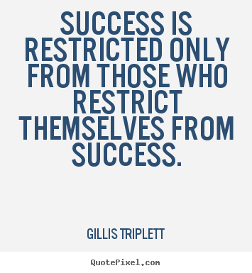 Quotes about inspirational - Success is restricted only from those who restrict themselves..