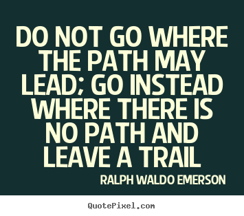 How to design picture quotes about inspirational - Do not go where the path may lead; go instead..