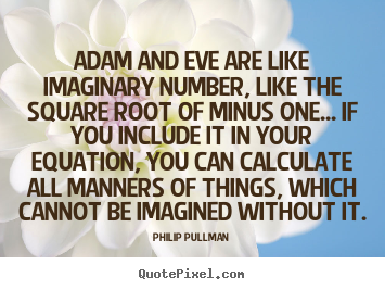 Quotes about inspirational - Adam and eve are like imaginary number, like the square root of minus..