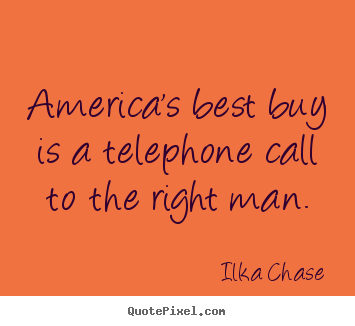 America's best buy is a telephone call to the.. Ilka Chase popular inspirational quote