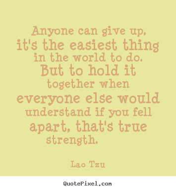 Inspirational quotes - Anyone can give up, it's the easiest thing in..