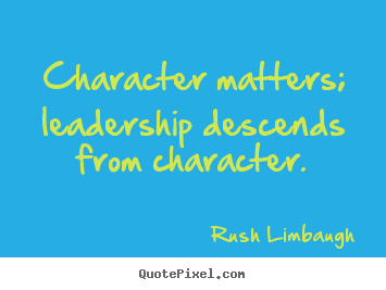 Quote about inspirational - Character matters; leadership descends from..