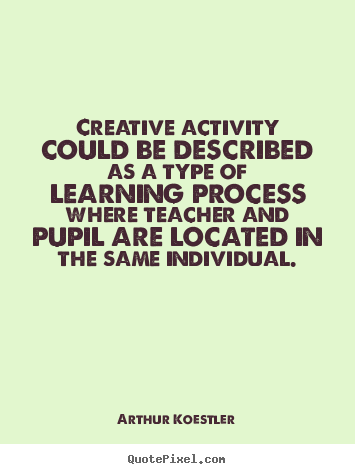 Inspirational sayings - Creative activity could be described as a type..