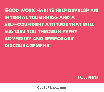 Make personalized picture quotes about inspirational - Good work habits help develop an internal toughness and..