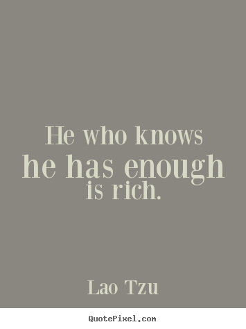 Design photo quotes about inspirational - He who knows he has enough is rich.
