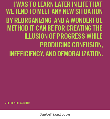 Create graphic picture quotes about inspirational - I was to learn later in life that we tend to meet any..