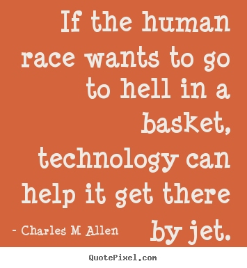 Charles M Allen picture quotes - If the human race wants to go to hell in a basket,.. - Inspirational quote