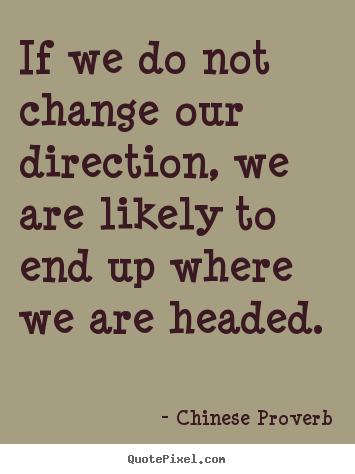 Quotes about inspirational - If we do not change our direction, we are likely to end up where..