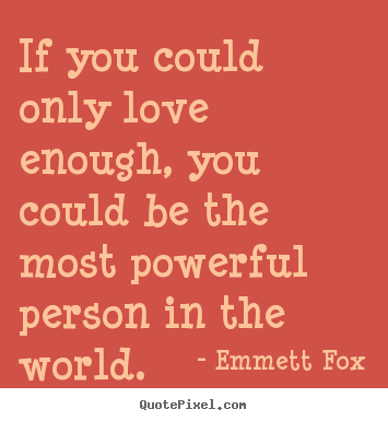 Emmett Fox picture quotes - If you could only love enough, you could be the.. - Inspirational quotes