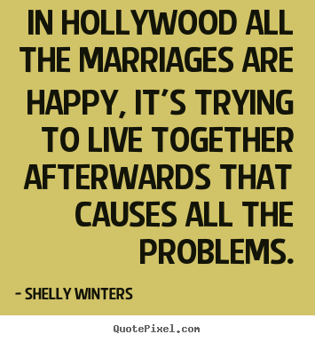 Inspirational quotes - In hollywood all the marriages are happy, it's..