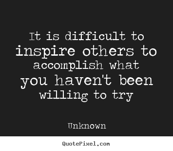 Quotes about inspirational - It is difficult to inspire others to accomplish what you haven't..