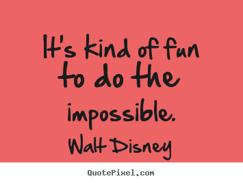 Create custom picture quote about inspirational - It's kind of fun to do the impossible.