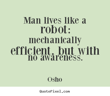 Create custom picture quotes about inspirational - Man lives like a robot: mechanically efficient, but with..