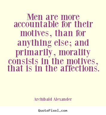 Quote about inspirational - Men are more accountable for their motives, than for anything..