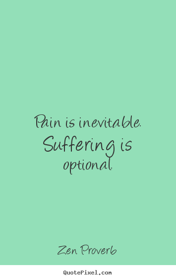 Create custom picture quotes about inspirational - Pain is inevitable. suffering is optional.