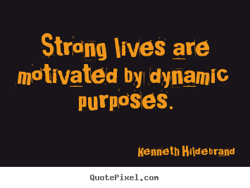 Kenneth Hildebrand picture quotes - Strong lives are motivated by dynamic purposes. - Inspirational quotes