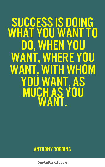 Make custom picture quotes about inspirational - Success is doing what you want to do, when you want, where you want,..