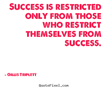 Gillis Triplett picture quotes - Success is restricted only from those who restrict themselves from success. - Inspirational quote