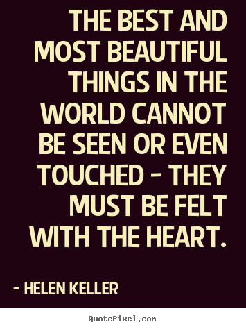 Quotes about inspirational - The best and most beautiful things in the world cannot be seen..