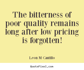 Inspirational quotes - The bitterness of poor quality remains long after..