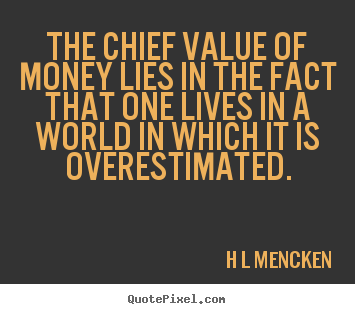 Create graphic picture quotes about inspirational - The chief value of money lies in the fact that one..