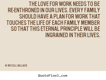 M Russell Ballard picture quotes - The love for work needs to be re-enthroned in our lives... - Inspirational quotes