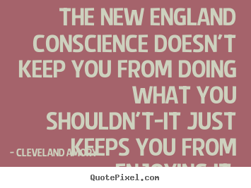 Design custom picture quotes about inspirational - The new england conscience doesn't keep you from..