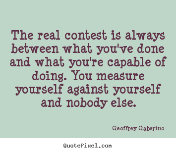 Quotes about inspirational - The real contest is always between what you've done and..