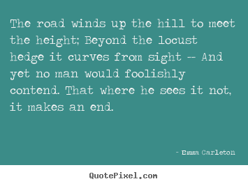 Quotes about inspirational - The road winds up the hill to meet the height; beyond the locust..