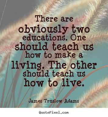 Inspirational quotes - There are obviously two educations. one should teach us how to make..