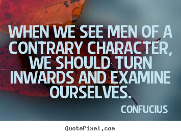 Make custom picture quotes about inspirational - When we see men of a contrary character, we should turn inwards..