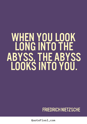 Friedrich Nietzsche picture quotes - When you look long into the abyss, the abyss looks.. - Inspirational quote