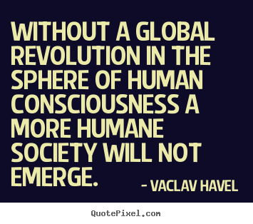 Quotes about inspirational - Without a global revolution in the sphere of human..