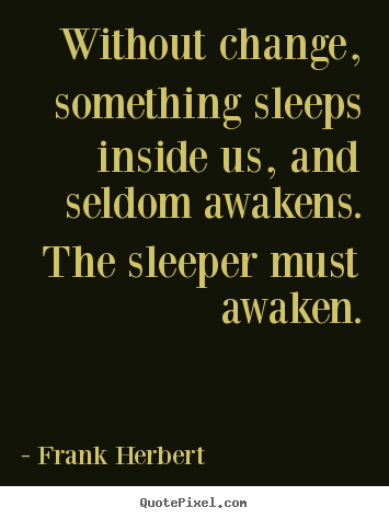 Frank Herbert picture quotes - Without change, something sleeps inside us, and seldom.. - Inspirational quotes