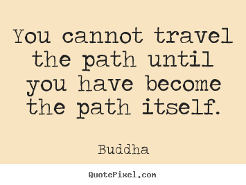 Buddha picture quotes - You cannot travel the path until you have.. - Inspirational quote