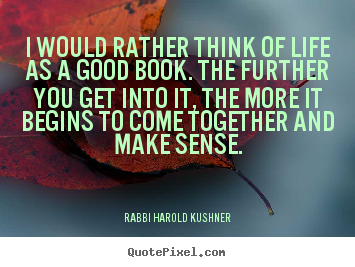 I would rather think of life as a good book... Rabbi Harold Kushner  inspirational quotes