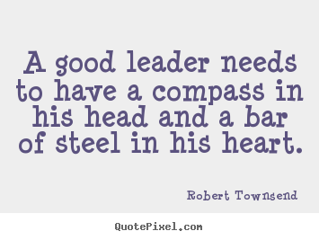 Design picture quotes about inspirational - A good leader needs to have a compass in his head and..
