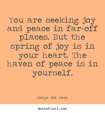 Satya Sai Baba photo quotes - You are seeking joy and peace in far-off places. but.. - Inspirational sayings