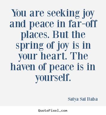 Design picture quotes about inspirational - You are seeking joy and peace in far-off places...