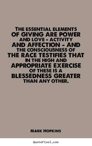 Mark Hopkins picture quotes - The essential elements of giving are power and.. - Inspirational quotes