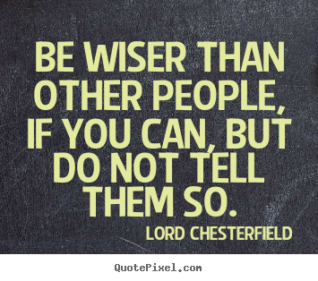 Sayings about inspirational - Be wiser than other people, if you can, but do not tell them so.