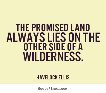 Quotes about inspirational - The promised land always lies on the other side of a wilderness.