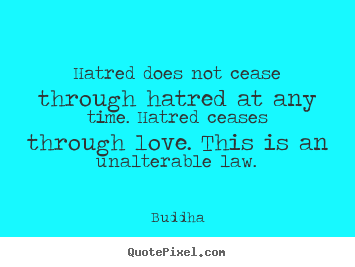 Create custom picture quote about inspirational - Hatred does not cease through hatred at any..