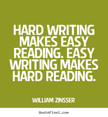 Inspirational quotes - Hard writing makes easy reading. easy writing..