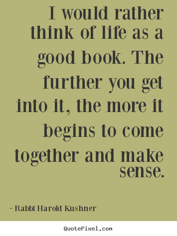 Inspirational quotes - I would rather think of life as a good book...