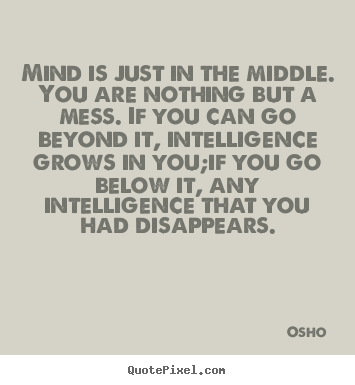 Create your own image sayings about inspirational - Mind is just in the middle. you are nothing but a..