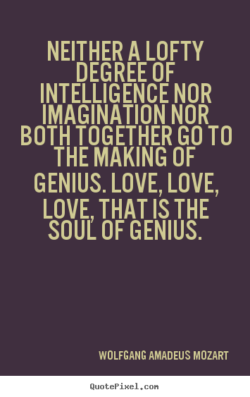 Quotes about inspirational - Neither a lofty degree of intelligence nor imagination nor..