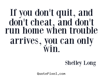 Customize image quotes about inspirational - If you don't quit, and don't cheat, and don't run home when trouble..
