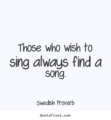 Make picture quotes about inspirational - Those who wish to sing always find a song.